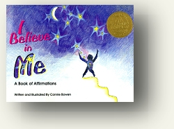 I Believe In Me, the classic affirmation book for children - and adults love it, too! Winner of the National Athena Award for book as mentor in the category of children's spirituality by Connie Bowen published by Unity Boooks